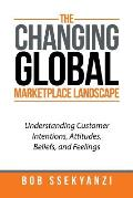 The Changing Global Marketplace Landscape: Understanding Customer Intentions, Attitudes, Beliefs, and Feelings