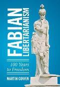Fabian Libertarianism: 100 Years to Freedom
