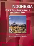 Indonesia Mineral, Mining Sector Investment and Business Guide Volume 1 Strategic Information and Regulations