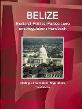 Belize Electoral, Political Parties Laws and Regulations Handbook: Strategic Information, Regulations, Procedures