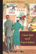 Travel Well and Travel Safely!: A Traveler's Journal