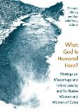 What God Is Honored Here Writings on Miscarriage & Infant Loss by & for Native Women & Women of Color