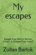 My escapes: Escapes from Behind the Iron Curtain & Escapes from myself