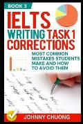Ielts Writing Task 1 Corrections: Most Common Mistakes Students Make and How to Avoid Them (Book 3)