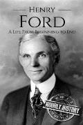 Henry Ford: A Life From Beginning to End