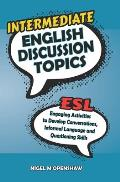 Intermediate English Discussion Topics: ESL speaking activities to help build up confidence and ability with conversation building, basic informal say