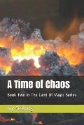 A Time of Chaos: Book Two in The Land Of Magic Series