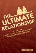 The Ultimate Relationship: A Man's Guide to Understanding Women and Relationships