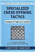 Specialized Chess Opening Tactics - Budapest & Fajarowicz Gambits: A Focused Approach To Studying Chess Openings