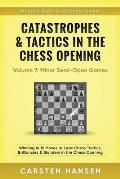 Catastrophes & Tactics in the Chess Opening - Volume 7: Semi-Open Games: Winning in 15 Moves or Less: Chess Tactics, Brilliancies & Blunders in the Ch