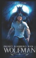 Project Bloodborn - Book 1: Wolf Man: A Werewolf, Shapeshifter Novel.