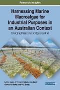 Harnessing Marine Macroalgae for Industrial Purposes in an Australian Context: Emerging Research and Opportunities