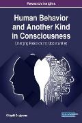 Human Behavior and Another Kind in Consciousness: Emerging Research and Opportunities