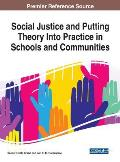 Social Justice and Putting Theory Into Practice in Schools and Communities