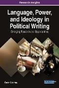 Language, Power, and Ideology in Political Writing: Emerging Research and Opportunities