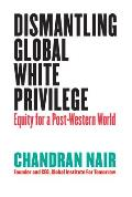 Dismantling Global White Privilege: Equity for a Post-Western World