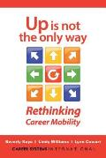 Up Is Not the Only Way Rethinking Career Mobility