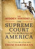 The Hidden History of the Supreme Court and the Betrayal of America - Signed Edition
