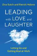 Leading with Love and Laughter: Letting Go and Getting Real at Work
