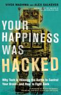 Your Happiness Was Hacked Why Tech Is Winning the Battle to Control Your Brain & How to Fight Back