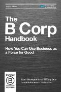 B Corp Handbook Second Edition How You Can Use Business as a Force for Good