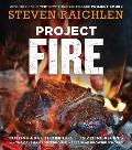Project Fire: Cutting Edge Techniques and Sizzling Recipes from the Caveman Porterhouse to Salt Slab Brownie SMores