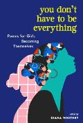 You Dont Have to Be Everything Poems for Girls Becoming Themselves
