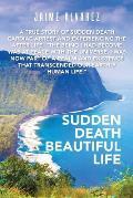 Sudden Death Beautiful Life