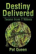 Destiny Delivered: Twann from T'Nikwa