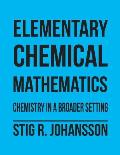 Elementary Chemical Mathematics: Chemistry in a Broader Setting