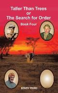 Taller Than Trees or the Search for Order: Book Four