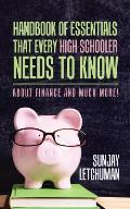 Handbook of Essentials That Every High Schooler Needs to Know: About Finance and Much More!