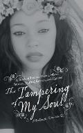 The Tampering of My Soul: A Book of Intense Poetry, Micro Stories, Journal Entries, and Quotes