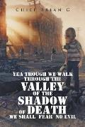 Yea Though We Walk Through the Valley of the Shadow of Death We Shall Fear No Evil