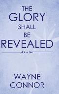 The Glory Shall Be Revealed