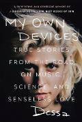 My Own Devices True Stories from the Road on Music Science & Senseless Love