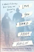 Love You Hard A Memoir of Marriage Brain Injury & Reinventing Love