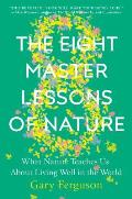 Eight Master Lessons of Nature What Nature Teaches Us About Living Well in the World