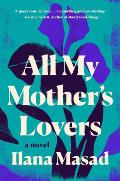 All My Mothers Lovers A Novel