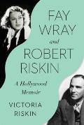 Fay Wray & Robert Riskin A Hollywood Memoir
