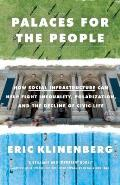 Palaces for the People How Social Infrastructure Can Help Fight Inequality Polarization & the Decline of Civic Life