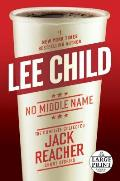 No Middle Name: The Complete Collected Jack Reacher Short Stories: Large Print Edition