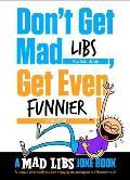 Dont Get Mad Libs Get Even Funnier A Mad Libs Joke Book