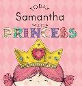 Today Samantha Will Be a Princess
