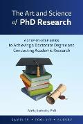 The Art and Science of PhD Research: A Step-by-Step Guide to Achieving a Doctorate Degree and Conducting Academic Research