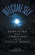 Welcome Self: Surviving and Thriving as a Human Being
