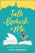 Talk Bookish to Me A Novel