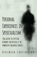 Personal Experiences in Spiritualism - Including the Official Account and Record of the American Palladino S?ances