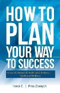 How to Plan Your Way to Success: Personal Financial Real Estate Business Health and Wellness