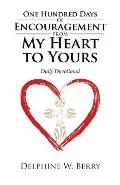 One Hundred Days of Encouragement from My Heart to Yours: Daily Devotional